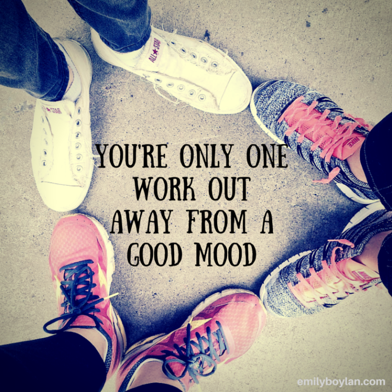You're only one work out awayfrom a good