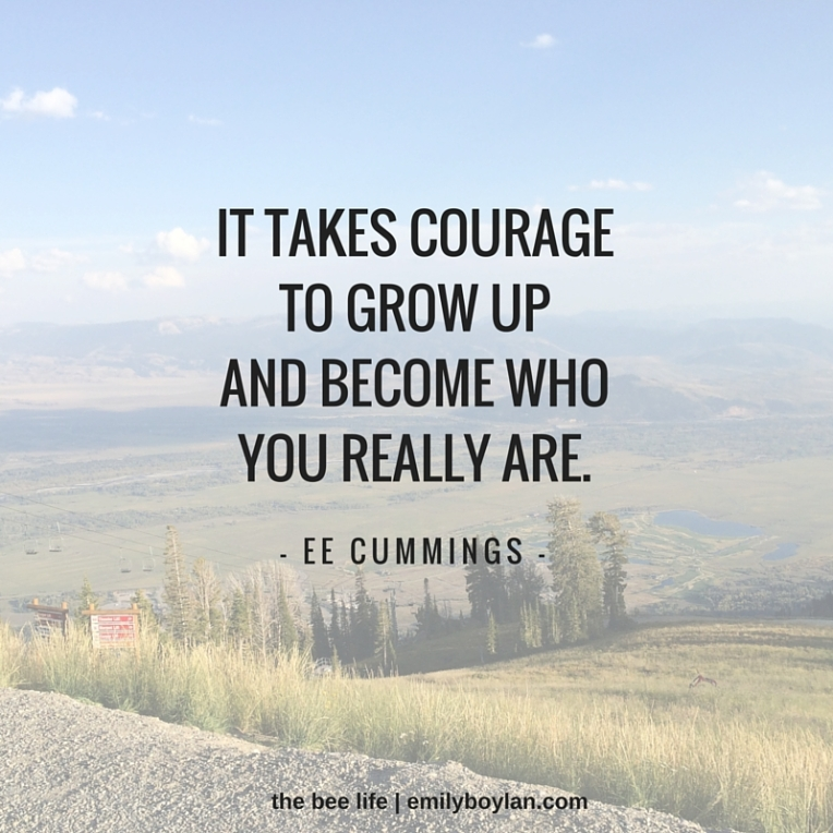 it takes courageto grow up and become whoyou really are.