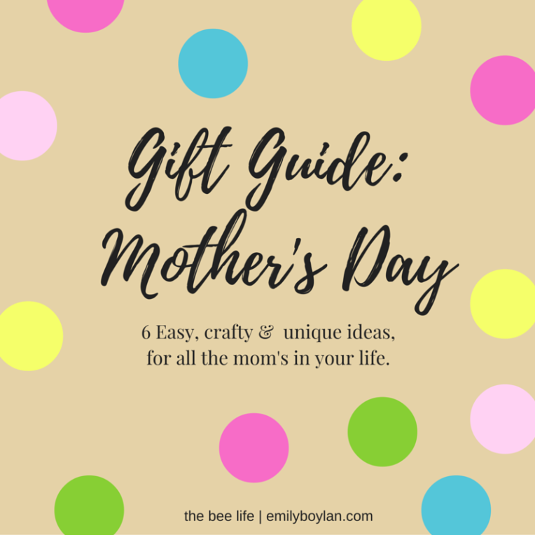 A Gift Guide to Mother's Day! - the bee life