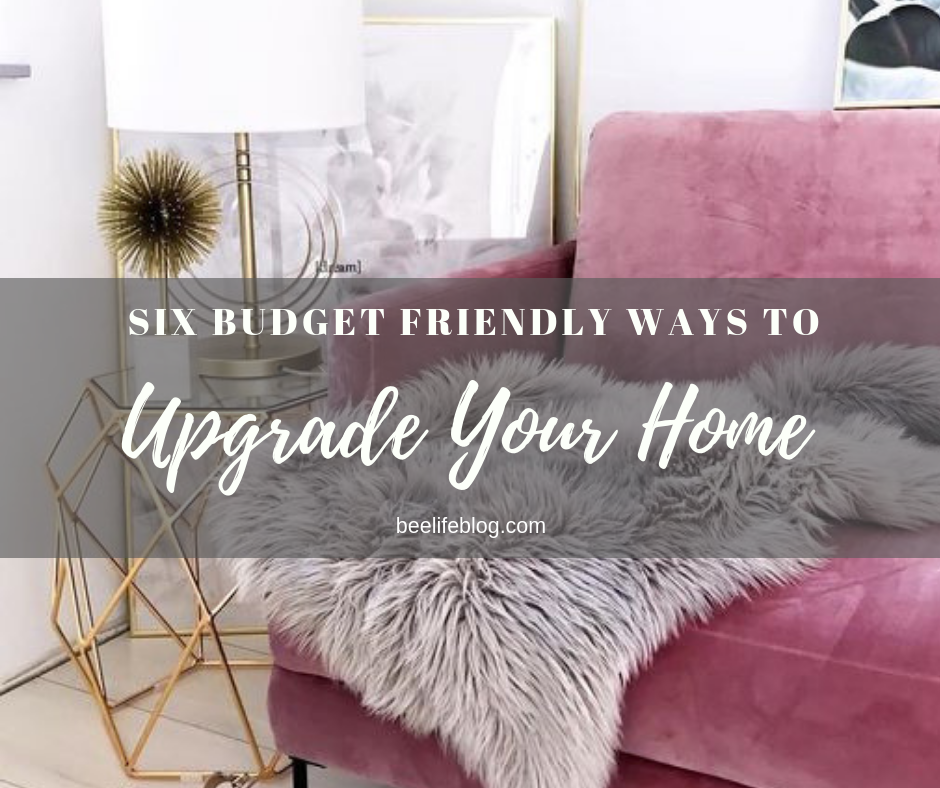 Budget Friendly Upgrades for Your Home - the bee life
